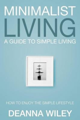 Minimalist Living: A Guide to Simple Living