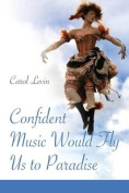 Confident Music Would Fly Us to Paradise