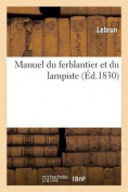 Manuel Du Ferblantier Et Du Lampiste, Ou L'Art de Confectionner En Fer-Blanc [FRE]