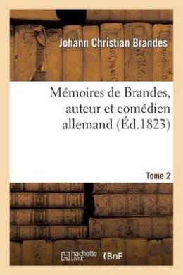Memoires de Brandes, Auteur Et Comedien Allemand. T. 2 (Arts)