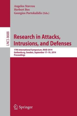 Research in Attacks, Intrusions and Defenses: 17th International Symposium, RAID 2014, Gothenburg, Sweden, September 17-19, 2014, Proceedings (Lecture Notes in Computer Science)