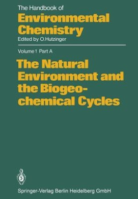 The Natural Environment and the Biogeochemical Cycles (The Handbook of Environmental Chemistry / the Natural Environment and the Biogeochemical Cycles)