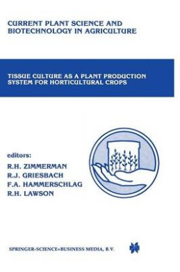 Tissue Culture as a Plant Production System for Horticultural Crops: Conference on Tissue Culture as a Plant Production System for Horticultural Crops, Beltsville, MD, October 20-23, 1985 (Current Plant Science and Biotechnology in Agriculture)