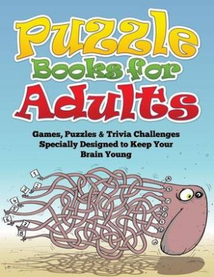 Puzzle Books for Adults (Games, Puzzles & Trivia Challenges Specially Designed to Keep Your Brain Young)