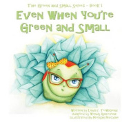 Even When You're Green and Small
