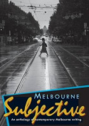 Melbourne Subjective - An Anthology of Contemporary Melbourne Writing