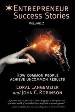 Entrepreneur Success Stories: How Common People Achieve Uncommon Results, Volume 2