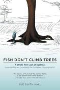 Fish Don't Climb Trees - A Whole New Look at Dyslexia