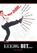 Kicking But... - No Excuses; No Regrets! But... Kicking Your Way to Happiness and Success!