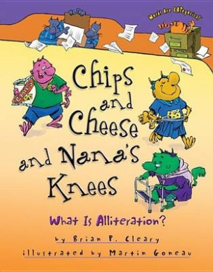 Chips and Cheese and Nana's Knees: What Is Alliteration? (Words Are Categorical (Hardcover))