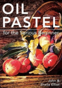 Oil Pastel for the Serious Beginner