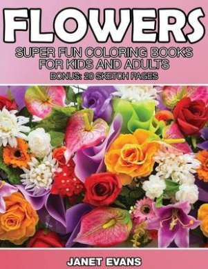 Flowers: Super Fun Coloring Books for Kids and Adults (Bonus: 20 Sketch Pages)
