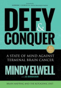 Defy & Conquer  : A State of Mind Against Terminal Brain Cancer
