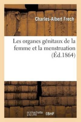 Les Organes Genitaux de La Femme Et La Menstruation (Sciences)