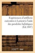 Experiences D'Artillerie Executees a Lorient A L'Aide Des Pendules Balistiques Par Odre [FRE]