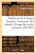Rudiments de La Langue Francaise. Grammaire Des Enfants, A L'Usage Des Ecoles Primaires  [FRE]