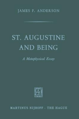St. Augustine and Being: A Metaphysical Essay