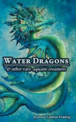 Water Dragons & Other Rare Aquatic Creatures  : A Field Guide