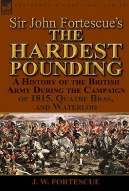 Sir John Fortescue's 'The Hardest Pounding': A History of the British Army During the Campaign of 1815, Quatre Bras, and Waterloo