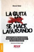 Guita Se Hace Laburando, La [Spanish]