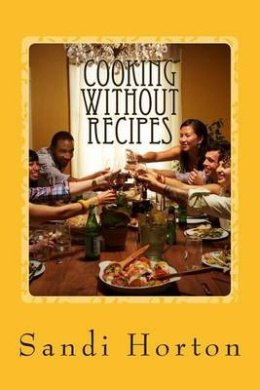 Cooking Without Recipes: A Guide for the Home Cook