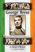 George Brent - Ireland's Gift to Hollywood and Its Leading Ladies
