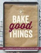 Bake Good Things (Williams-Sonoma)