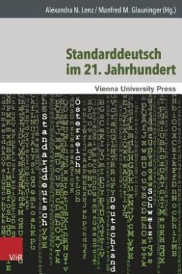 Standarddeutsch Im 21. Jahrhundert: Theoretische Und Empirische Ansatze Mit Einem Fokus Auf Osterreich (Wiener Arbeiten Zur Linguistik)