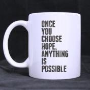 White Mugs With Dark Slivery ONCE YOU CHOOSE HOPE,ANYTHING IS POSSIBLE 330ml/100% Ceramic Custom Coffee/Tea Mug