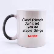 """100% Ceramic Funny """" Good friend don't let you do stupid things ALONE """" Morphing Mug 330mls Heat Sensitive Colour Changing Coffee/Tea Custom Mug For Friends"""