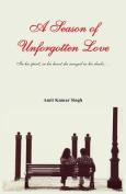 A Season of Unforgotten Love - in His Spirit, in His Heart She Swayed in His Dark...