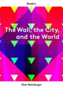 The Wall, the City, and the World