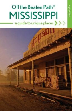 Mississippi Off the Beaten Path (R): A Guide to Unique Places (Off the Beaten Path Series)