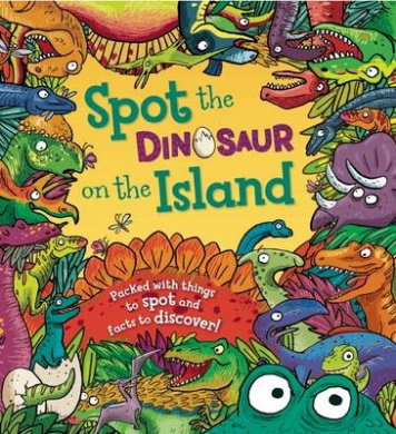 Spot the Dinosaur on the Island: Packed with Things to Spot and Facts to Discover! (Spot the)