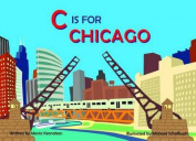 C Is for Chicago (Alphabet Cities) [Board book]