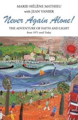 Never Again Alone!: The Adventure of Faith and Light from 1971 Until Today