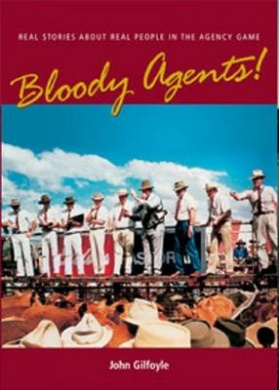 Bloody Agents!: Real Stories About Real People in the Agency Game
