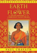 Earth in Flower - The Divine Mystery of the Cambodian Dance Drama