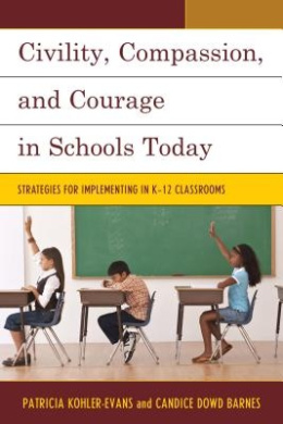 Civility, Compassion, and Courage in Schools Today: Strategies for Implementing in K-12 Classrooms