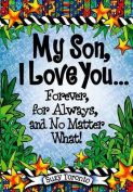 My Son, I Love You Forever, for Always, and No Matter What!