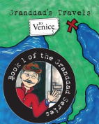 Granddad's Travels to Venice [Book 1 of the Granddad Series]