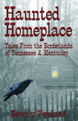 Haunted Homeplace - Tales from the Borderlands of Tennessee & Kentucky