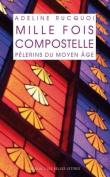 Mille Fois Compostelle. Pelerins Du Moyen Age  [FRE]