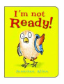 I'm Not Ready! (I'm Not) [Board book]