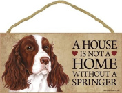 A House Is Not A Home Without A Springer Spaniel - 13cm x 25cm Wooden Sign