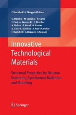 Innovative Technological Materials: Structural Properties by Neutron Scattering, Synchrotron Radiation and Modeling