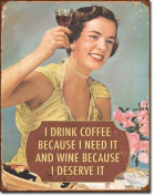I Drink Coffee Because I Need It Wine Because I Deserve It Distressed Retro Vintage Tin Sign