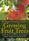 The Southern Gardener's Guide to Growing Fruit Trees in the South