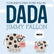 Your Baby's First Word Will Be Dada [Board Book]