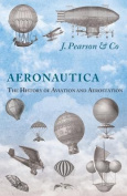Aeronautica; Or, the History of Aviation and Aerostation, Told in Contemporary Autograph Letters, Books, Broadsides, Drawings, Engravings, Manuscripts, Newspapers, Paintings, Posters, Press Notices, Etc. - Dating from the Year 1557 to 1880
